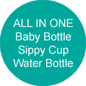 ALL IN ONE -  Baby Bottle, Sippy Cup, Water Bottle